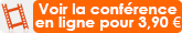 L'intégralité de la conférence avec 30 mn de questions/réponses, à voir en ligne, P.A.F. : 3,90 €