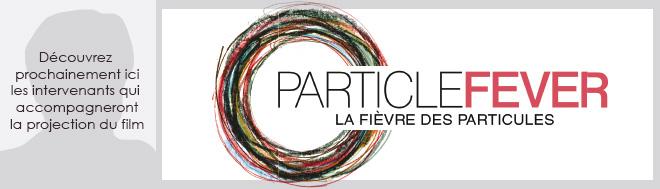 """A venir  - Documentaire """"La fièvre des particules"""""""